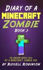 Diary of a Minecraft Zombie (Book 3): The Amazing Minecraft World Told by a Minecraft Zombie Kid ebook by Russell Robinson
