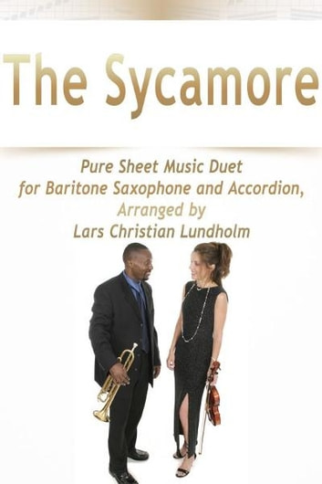The Sycamore Pure Sheet Music Duet for Baritone Saxophone and Accordion, Arranged by Lars Christian Lundholm ebook by Pure Sheet Music