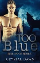 Too Blue (Blue Moon Pack Book 1) ebook by Crystal Dawn