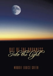Out of the Darkness Into the Light ebook by Maudie Louise Green