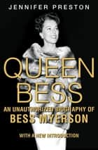 Queen Bess - An Unauthorized Biography of Bess Myerson ebook by Jennifer Preston