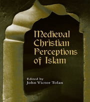 Medieval Christian Perceptions of Islam - A Book of Essays ebook by John Victor Tolan