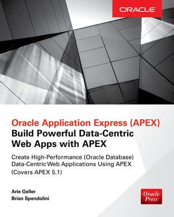 Oracle Application Express: Build Powerful Data-Centric Web Apps with APEX ebook by Arie Geller,Brian Spendolini