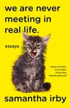 We Are Never Meeting in Real Life. - Essays ebook by Samantha Irby