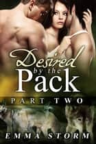 Desired by the Pack: Part Two - Peace River Guardians, #2 ebook by Emma Storm