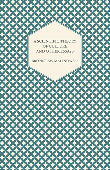 A Scientific Theory of Culture and Other Essays ebook by Bronislaw Malinowski