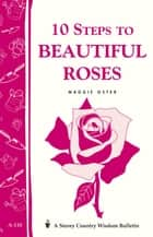 10 Steps to Beautiful Roses ebook by Maggie Oster