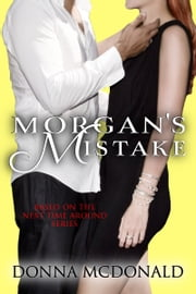 Morgan's Mistake - Based on the Next Time Around Series ebook by Donna McDonald