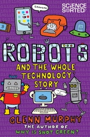 Robots and the Whole Technology Story ebook by Glenn Murphy