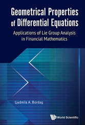 Geometrical Properties of Differential Equations - Applications of the Lie Group Analysis in Financial Mathematics ebook by Ljudmila A Bordag