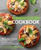 The Runner's World Cookbook - 150 Ultimate Recipes for Fueling Up and Slimming Down--While Enjoying Every Bite ebook by Joanna Sayago Golub, Editors of Runner's World