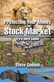 Protecting Your Money in the Stock Market - It's a Herd Game! ebook by Steve Godwin