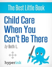 Child Care When You Can't Be There ebook by Beth  L.