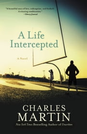 A Life Intercepted - A Novel ebook by Charles Martin
