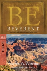 Be Reverent (Ezekiel) - Bowing Before Our Awesome God ebook by Warren W. Wiersbe