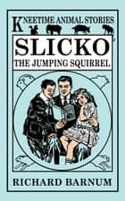 Slicko, the Jumping Squirrel ebook by Richard Barnum, Harriet H. Tooker