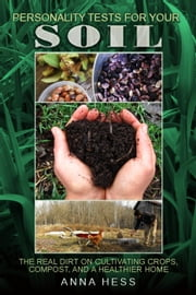 Personality Tests For Your Soil - The Ultimate Guide to Soil, #1 ebook by Anna Hess