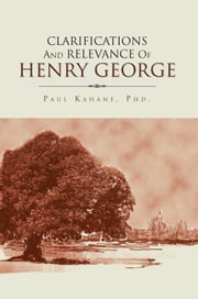 Clarifications and Relevance Of Henry George ebook by Paul Kahane, PhD.