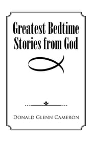 Greatest Bedtime Stories from God ebook by Donald Glenn Cameron