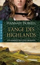 L'Ange des Highlands - Les Femmes du clan Murray, T1 ebook by Hannah Howell, Jean-François Gauvry