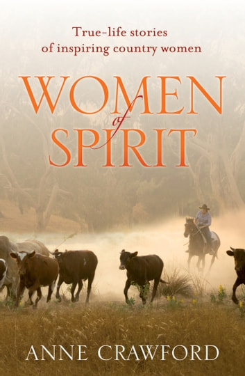 Women of Spirit - True-life stories of inspiring country women ebook by Anne Crawford