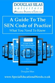 A Guide To The SEND Code of Practice (2015-16) - What You Need To Know ebook by Douglas Silas