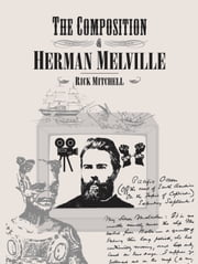 The Composition of Herman Melville ebook by Rick Mitchell