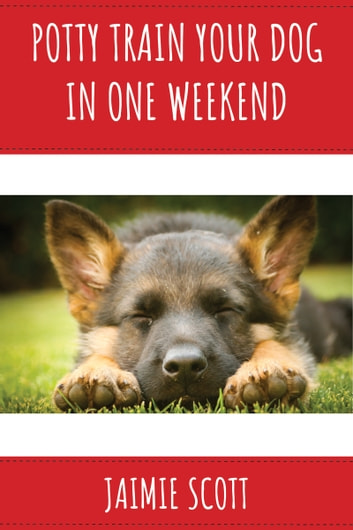 Potty Train Your Puppy In One Weekend Ebook By Jaimie Scott
