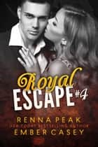 Royal Escape #4 ebook by Ember Casey, Renna Peak