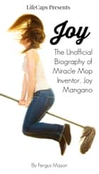 Joy: The Unofficial Biography of Miracle Mop Inventor, Joy Mangano ebook by Fergus Mason
