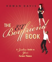 The Ex-Boyfriend Book - A Zodiac Guide to Your Former Flames ebook by Rowan Davis