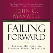 Failing Forward - Turning Mistakes into Stepping Stones for Success audiobook by John C. Maxwell