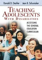Teaching Adolescents With Disabilities: ebook by Don Deshler,Jean Schumaker