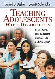 Teaching Adolescents With Disabilities: - Accessing the General Education Curriculum ebook by