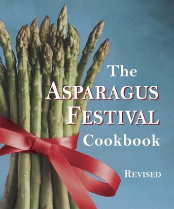 The Asparagus Festival Cookbook ebook by Jan Moore,Barbara Hafly,Glenda Hushaw