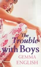 The Trouble With Boys ebook by Gemma English