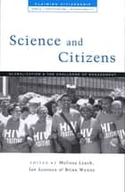 Science and Citizens ebook by Melissa Leach,Ian Scoones,Brian Wynne