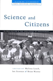 Science and Citizens - Globalization and the Challenge of Engagement ebook by Melissa Leach,Ian Scoones,Brian Wynne