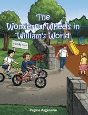 The Wonderful Wheels in William's World ebook by Regina Angerame