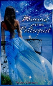 Possessed By The Poltergeist ebook by Alana Church
