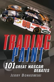 Trading Paint - 101 Great NASCAR Debates ebook by Jerry Bonkowski