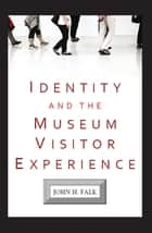 Identity and the Museum Visitor Experience ebook by