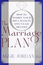 The Marriage Plan ebook by Aggie Jordan, Ph.D.