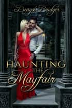 Haunting the Mayfair ebook by Denyse Bridger