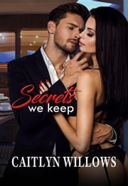 Secrets We Keep ebook by Caitlyn Willows