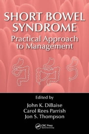 Short Bowel Syndrome: Practical Approach to Management ebook by DiBaise, John K.
