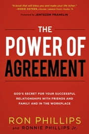The Power of Agreement - God's Secret to Your Successful Relationships with Friends, Family, and at Work ebook by Ronnie Phillips,Ron Phillips, DMin