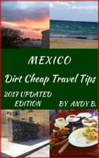 MEXICO Dirt Cheap Travel Tips ebook by Andy B