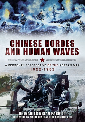 Chinese Hordes and Human Waves - A Personal Perspective of the Korean War 1950-1953 ebook by Brian Parritt