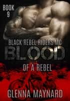 Blood Of A Rebel ebook by Glenna Maynard